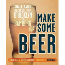 Make Some Beer by Erica Shea, 9780804137638