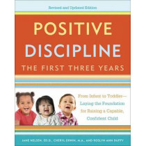 Positive Discipline: The First Three Years, Revised And Updated Edition by Jane Nelson, 9780804141185
