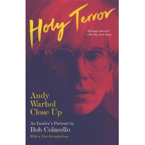 Holy Terror: Andy Warhol Close Up by Bob Colacello, 9780804169868