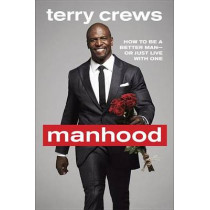 Manhood: How to Be a Better Man or Just Live with One by Terry Crews, 9780804178051