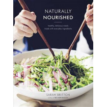 Naturally Nourished Cookbook: Healthy, Delicious Meals Made with Everyday Ingredients by Sarah Britton, 9780804185400