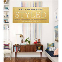 Styled: Secrets for Arranging Rooms, from Tabletops to Bookshelves by Emily Henderson, 9780804186278