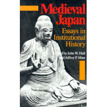 Medieval Japan: Essays in Institutional History by John W. Hall, 9780804715119