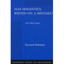 Has Semantics Rested on a Mistake? And Other Essays by Howard Wettstein, 9780804725279