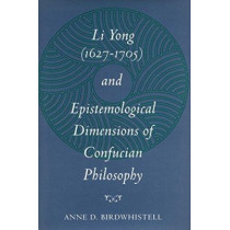 Li Yong (1627-1705) and Epistemological Dimensions of Confucian Philosophy by Anne D. Birdwhistell, 9780804726054