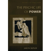 The Psychic Life of Power: Theories in Subjection by Judith Butler, 9780804728126