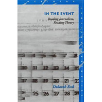 In the Event: Reading Journalism, Reading Theory by Deborah Esch, 9780804732505