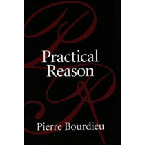 Practical Reason: On the Theory of Action by Pierre Bourdieu, 9780804733632