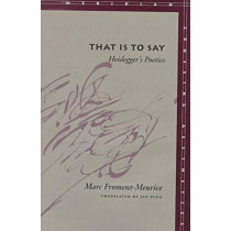 That Is to Say: Heidegger's Poetics by Marc Froment-Meurice, 9780804733748
