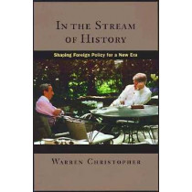 In the Stream of History: Shaping Foreign Policy for a New Era by Warren Christopher, 9780804734684