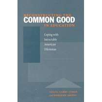 Reconstructing the Common Good in Education: Coping with Intractable American Dilemmas by Larry Cuban, 9780804738637