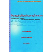 Managing New Industry Creation: Global Knowledge Formation and Entrepreneurship in High Technology by Thomas P. Murtha, 9780804742283