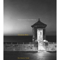 Colonial Noir: Photographs from Mexico by Reid Samuel Yalom, 9780804745369