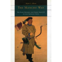 The Manchu Way: The Eight Banners and Ethnic Identity in Late Imperial China by Mark C. Elliott, 9780804746847