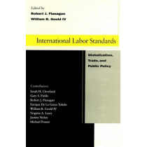 International Labor Standards: Globalization, Trade, and Public Policy by William B. Gould, 9780804746908