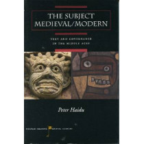 The Subject Medieval/Modern: Text and Governance in the Middle Ages by Peter Haidu, 9780804747448