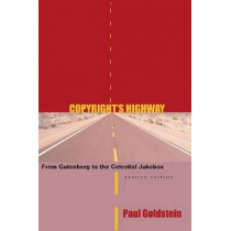 Copyright's Highway: From Gutenberg to the Celestial Jukebox, Revised Edition by Paul Goldstein, 9780804747486