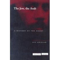 The Jew, the Arab: A History of the Enemy by Gil Anidjar, 9780804748247