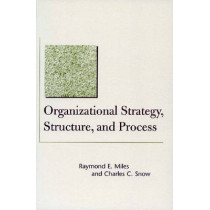Organizational Strategy, Structure, and Process by Raymond E. Miles, 9780804748407