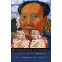 Governing China's Population: From Leninist to Neoliberal Biopolitics by Susan Greenhalgh, 9780804748797