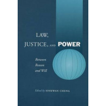 Law, Justice, and Power: Between Reason and Will by Sinkwan Cheng, 9780804748919