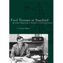 Fred Terman at Stanford: Building a Discipline, a University, and Silicon Valley by C. Stewart Gillmor, 9780804749145