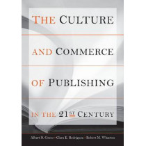 The Culture and Commerce of Publishing in the 21st Century by Albert N. Greco, 9780804750318