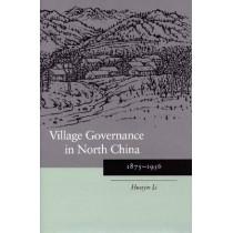 Village Governance in North China: 1875-1936 by Huaiyin Li, 9780804750912