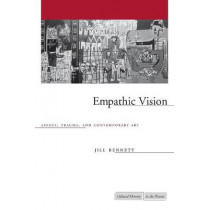 Empathic Vision: Affect, Trauma, and Contemporary Art by Jill Bennett, 9780804751711