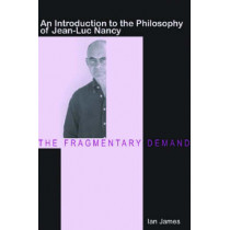 The Fragmentary Demand: An Introduction to the Philosophy of Jean-Luc Nancy by Ian James, 9780804752695