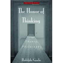 The Honor of Thinking: Critique, Theory, Philosophy by Rodolphe Gasche, 9780804754231