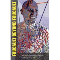 Foucault Beyond Foucault: Power and Its Intensifications since 1984 by Jeffrey T. Nealon, 9780804757010