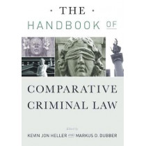 The Handbook of Comparative Criminal Law by Kevin Jon Heller, 9780804757584