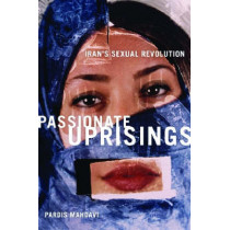 Passionate Uprisings: Iran's Sexual Revolution by Pardis Mahdavi, 9780804758567