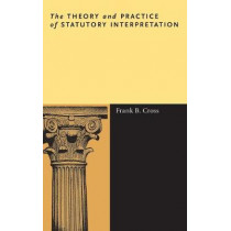 The Theory and Practice of Statutory Interpretation by Frank B. Cross, 9780804759120