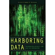 Harboring Data: Information Security, Law, and the Corporation by Andrea M. Matwyshyn, 9780804760089