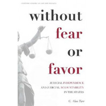 Without Fear or Favor: Judicial Independence and Judicial Accountability in the States by G. Alan Tarr, 9780804760409