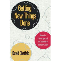 Getting New Things Done: Networks, Brokerage, and the Assembly of Innovative Action by David Obstfeld, 9780804760508