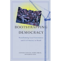 Bootstrapping Democracy: Transforming Local Governance and Civil Society in Brazil by Gianpaolo Baiocchi, 9780804760553
