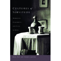 Cultures of Servitude: Modernity, Domesticity, and Class in India by Raka Ray, 9780804760713