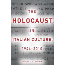 The Holocaust in Italian Culture, 1944-2010 by Robert S.C. Gordon, 9780804763462