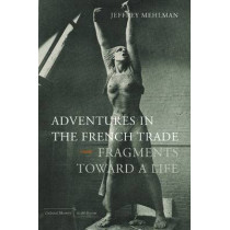Adventures in the French Trade: Fragments Toward a Life by Jeffrey Mehlman, 9780804769624