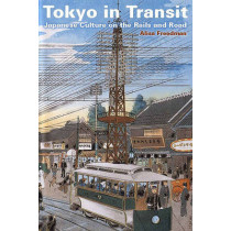 Tokyo in Transit: Japanese Culture on the Rails and Road by Alisa Freedman, 9780804771450