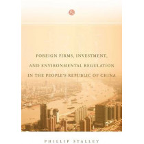 Foreign Firms, Investment, and Environmental Regulation in the People's Republic of China by Phillip Stalley, 9780804771535