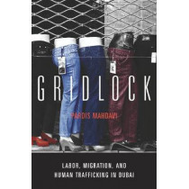 Gridlock: Labor, Migration, and Human Trafficking in Dubai by Pardis Mahdavi, 9780804772204