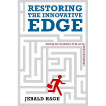 Restoring the Innovative Edge: Driving the Evolution of Science and Technology by Jerry Hage, 9780804774796