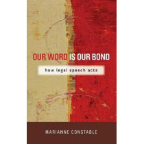 Our Word Is Our Bond: How Legal Speech Acts by Marianne Constable, 9780804774932