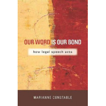 Our Word Is Our Bond: How Legal Speech Acts by Marianne Constable, 9780804774949