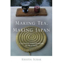 Making Tea, Making Japan: Cultural Nationalism in Practice by Kristin Surak, 9780804778671