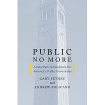 Public No More: A New Path to Excellence for America's Public Universities by Andrew J. Policano, 9780804780506